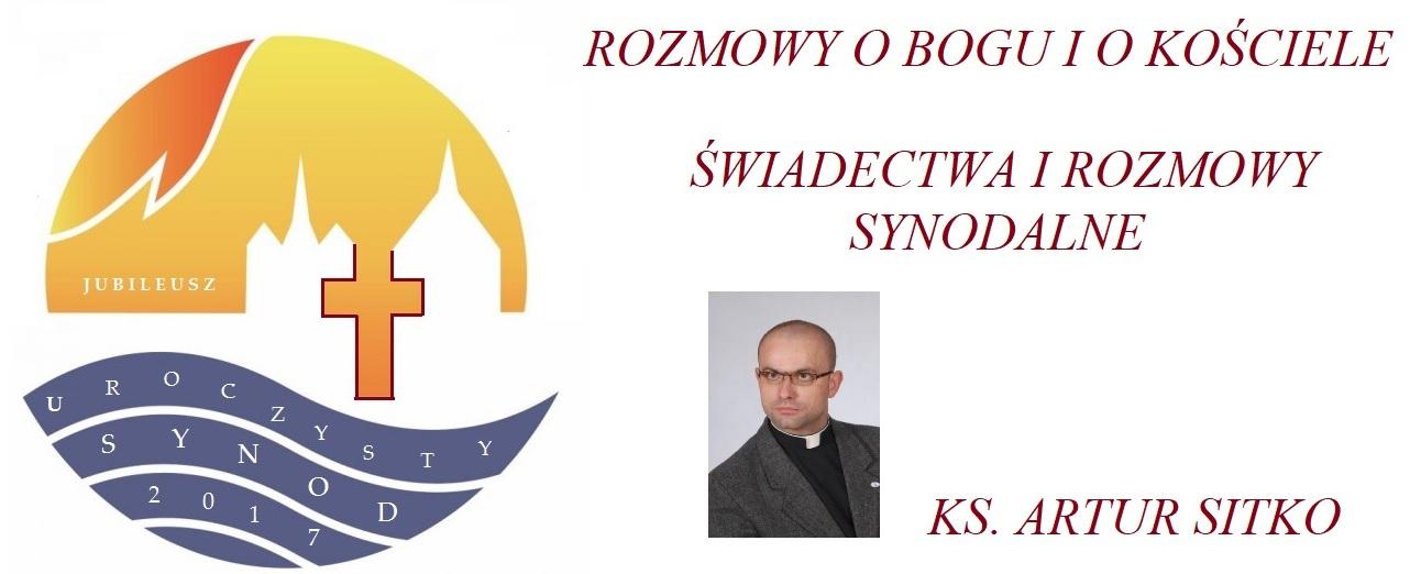 Rozmowy o Bogu i Kościele - świadectwa synodalne ks. Artur Sitko