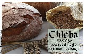 Chleba naszego powszedniego daj nam dzisiaj