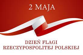 Nasza biało czerwona flaga. Dzień flagi - 02 maja 2018 r.