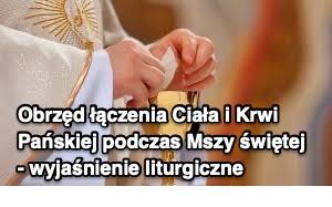 Obrzęd łączenia Ciała i Krwi Pańskiej podczas Mszy świętej - wyjaśnienie liturgiczne
