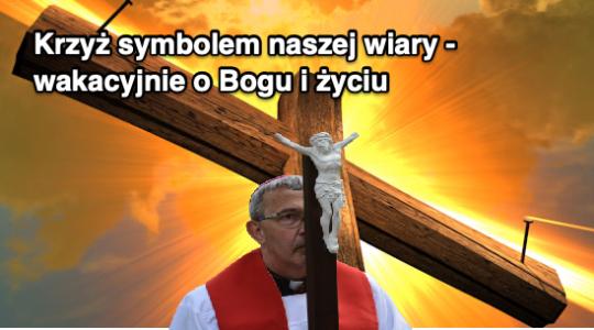 Krzyż symbolem naszej wiary - wakacyjnie o Bogu i życiu